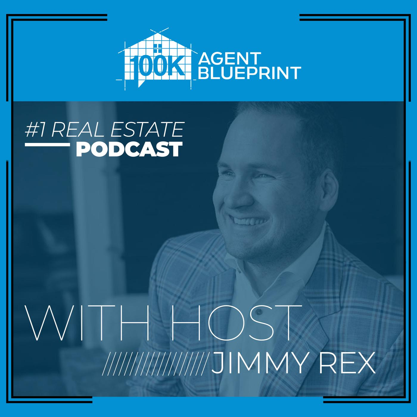 100K Agent Blueprint (podcast) - Jimmy Rex | Listen Notes