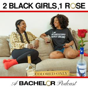 2 Black Girls, 1 Rose: A Bachelor Podcast