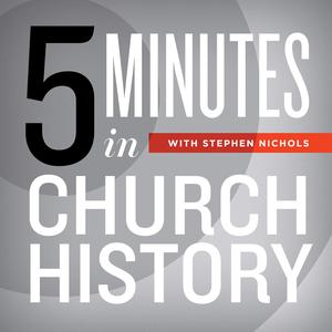 Best Christianity Podcasts (2019): 5 Minutes in Church History with Stephen Nichols