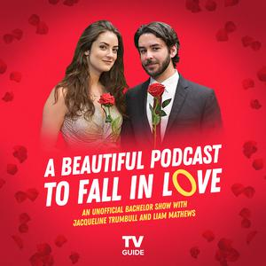 A Beautiful Podcast to Fall In Love: An Unofficial Bachelor Recap Show