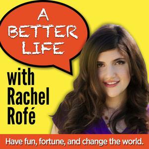 A Better Life w/ Rachel Rofe - Practical personal development for an amazing life + business