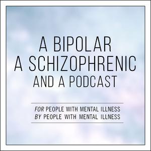 A Bipolar, a Schizophrenic, and a Podcast