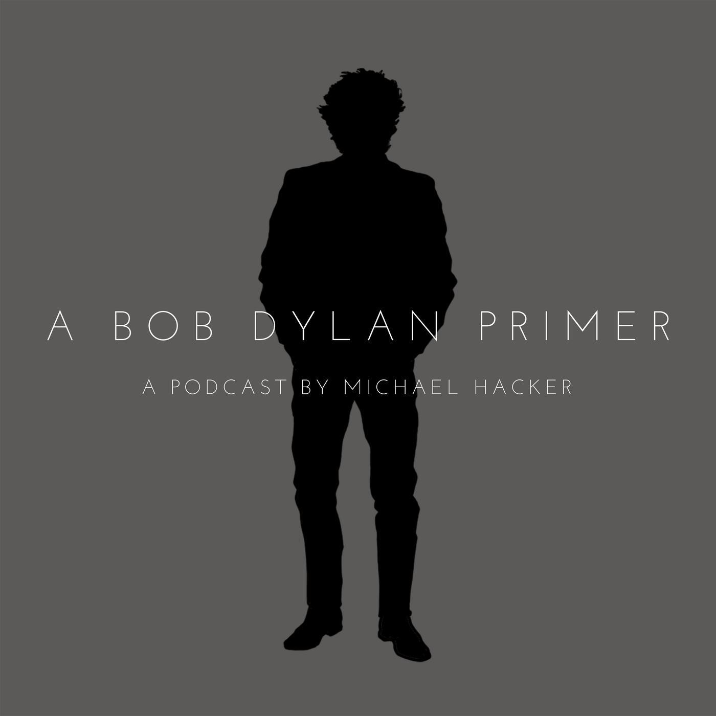 A Bob Dylan Primer (podcast) - A Bob Dylan Primer | Listen Notes