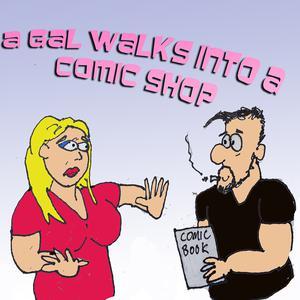 A Gal Walks Into a Comic Shop