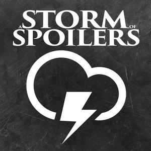 A Storm of Spoilers - A Game of Thrones Podcast