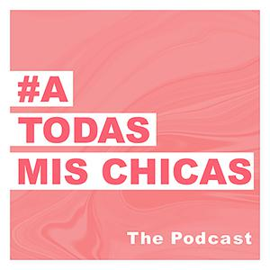 Best Fashion & Beauty Podcasts (2019): A Todas Mis Chicas