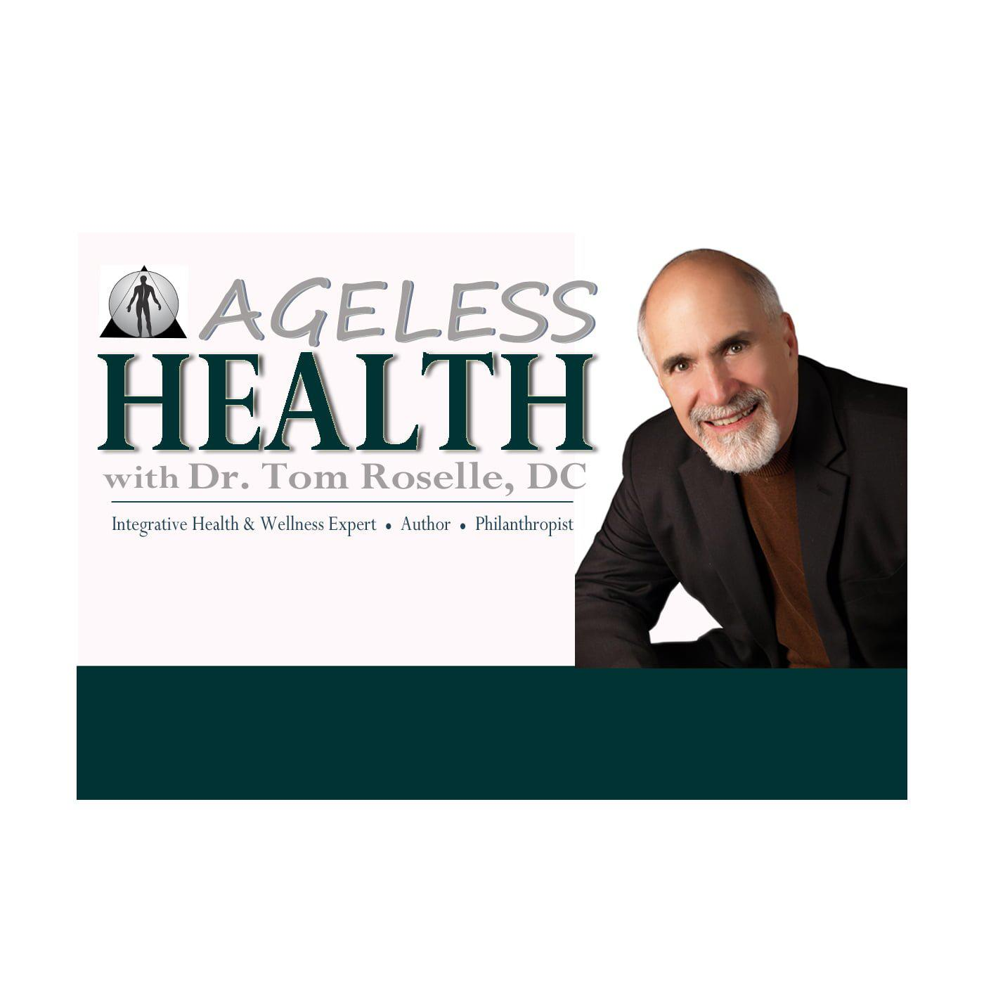 Ageless Health with Dr  Tom Roselle, DC (podcast) - Dr  Tom