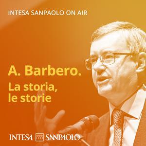 Alessandro Barbero podcast. La storia, le storie - Intesa Sanpaolo On Air