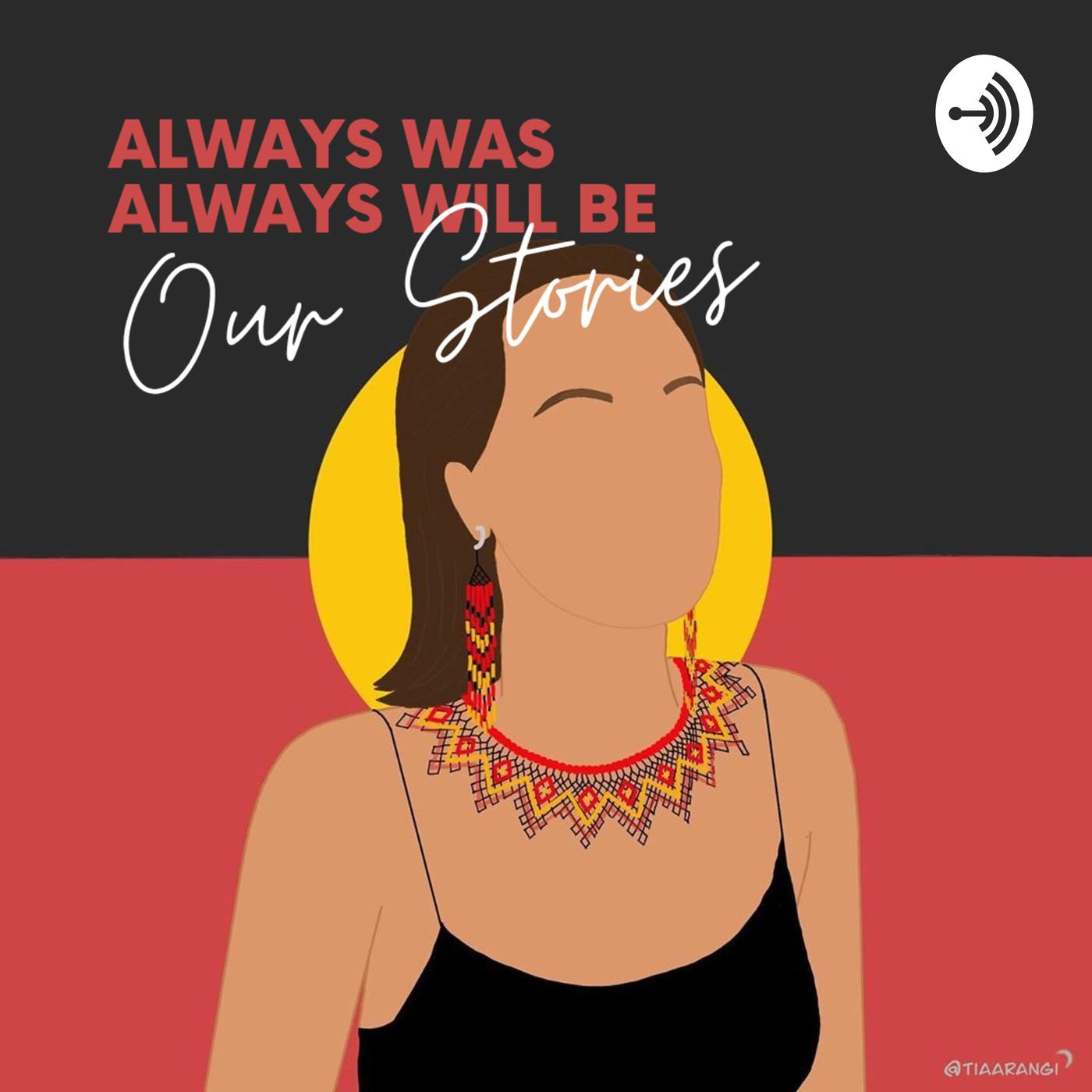 Always was, always will be our stories (podcast) - Marlee Silva | Listen Notes