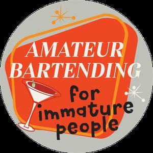 Amateur Bartending for Immature People