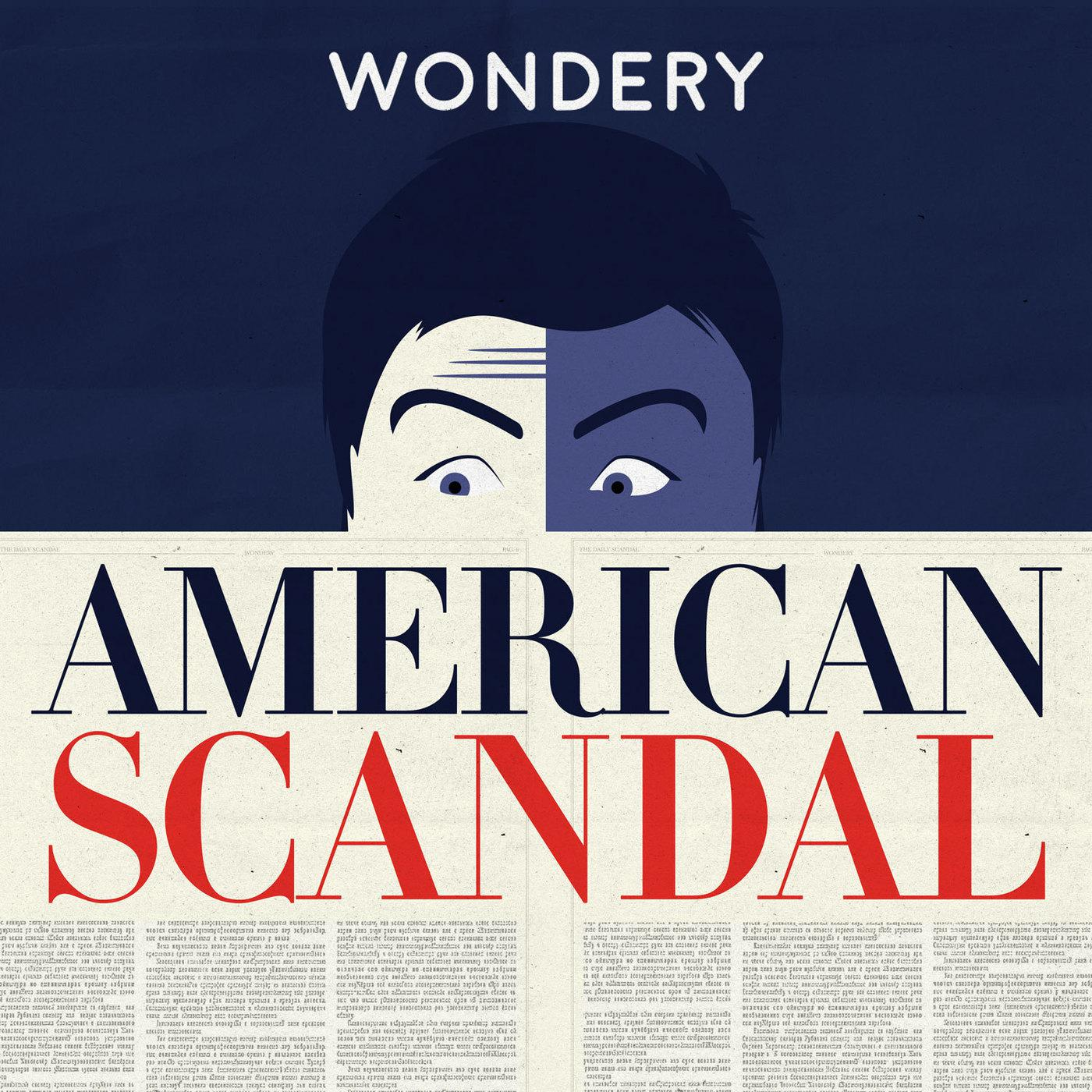 American Scandal (podcast) - Wondery | Listen Notes