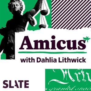 Best News Commentary Podcasts (2019): Amicus With Dahlia Lithwick | Law, Justice, and the Courts