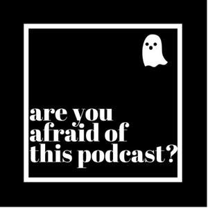 Are You Afraid of This Podcast