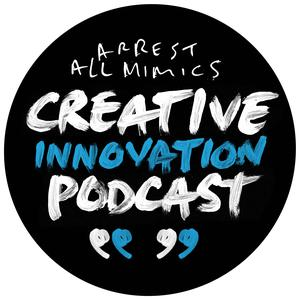 Arrest All Mimics: The Creative Innovation Podcast