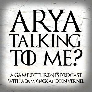 Best Game of Thrones Podcasts (2019): Arya Talking To Me? - A Game of Thrones Podcast