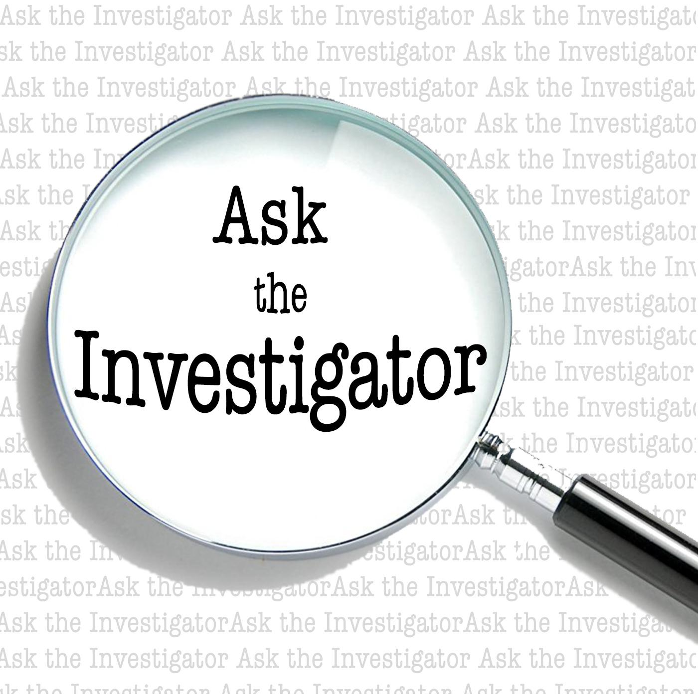 Ask the Investigator (podcast) - Ken Cummins | Listen Notes