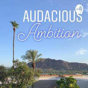 Audacious Ambition