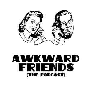Awkward Friends - The Podcast
