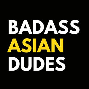 Badass Asian Dudes
