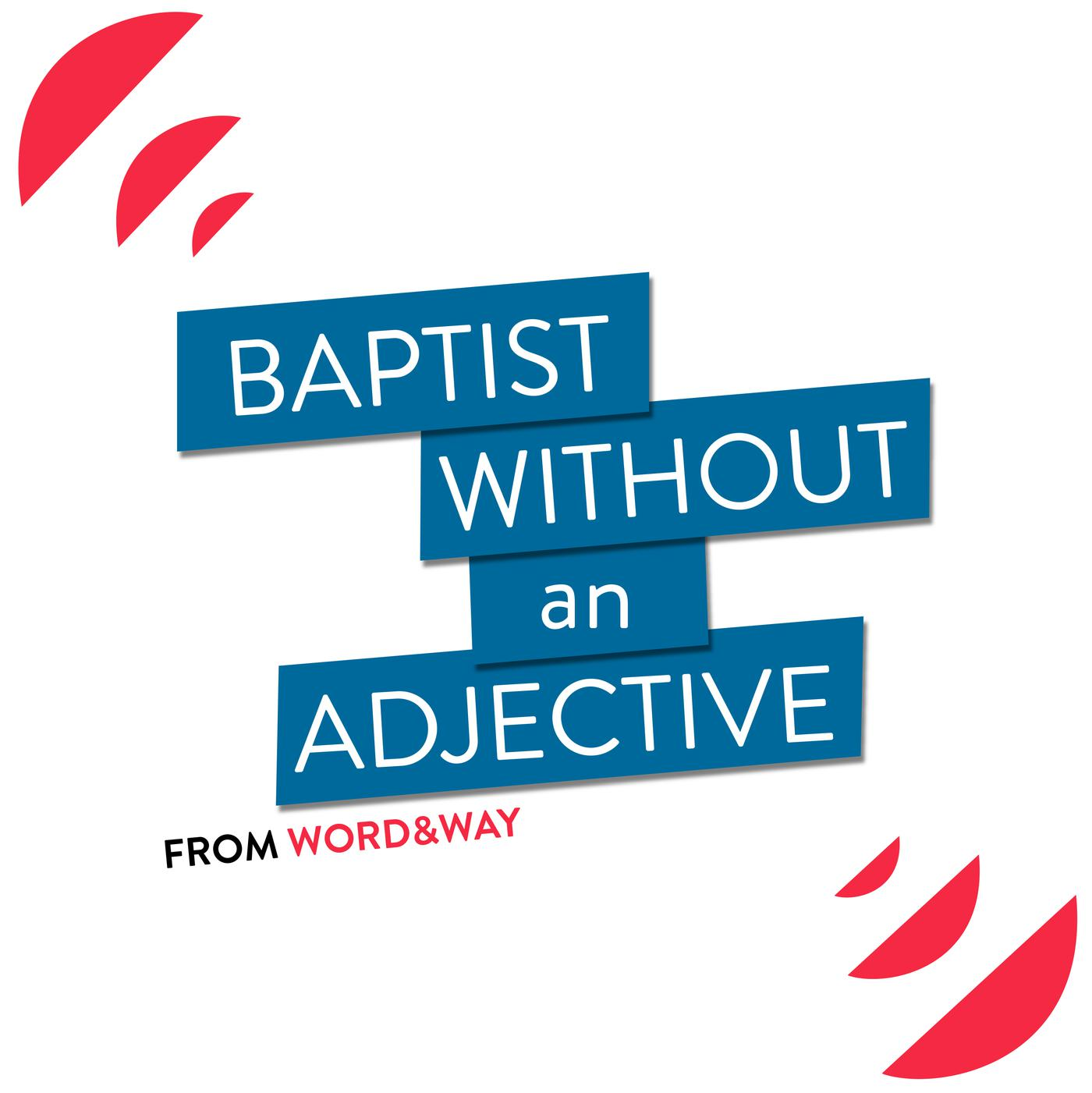 Baptist Without An Adjective (podcast) - Word&Way | Listen Notes
