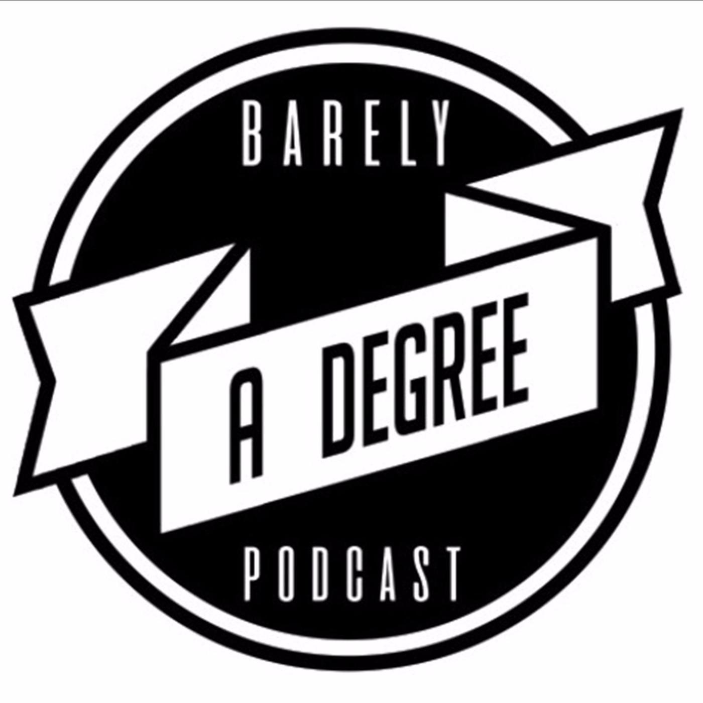 Barely A Degree (podcast) - Barely A Degree | Listen Notes