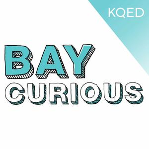 Best San Francisco Bay Area Podcasts (2019): Bay Curious