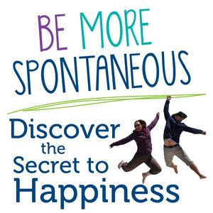 Die besten Selbsthilfe-Podcasts (2019): Be More Spontaneous: Discover the Secret to Happiness