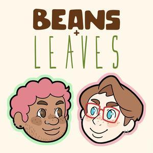 Beans + Leaves