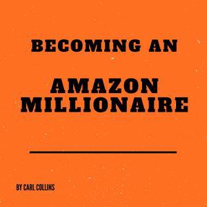Becoming an Amazon Millionaire