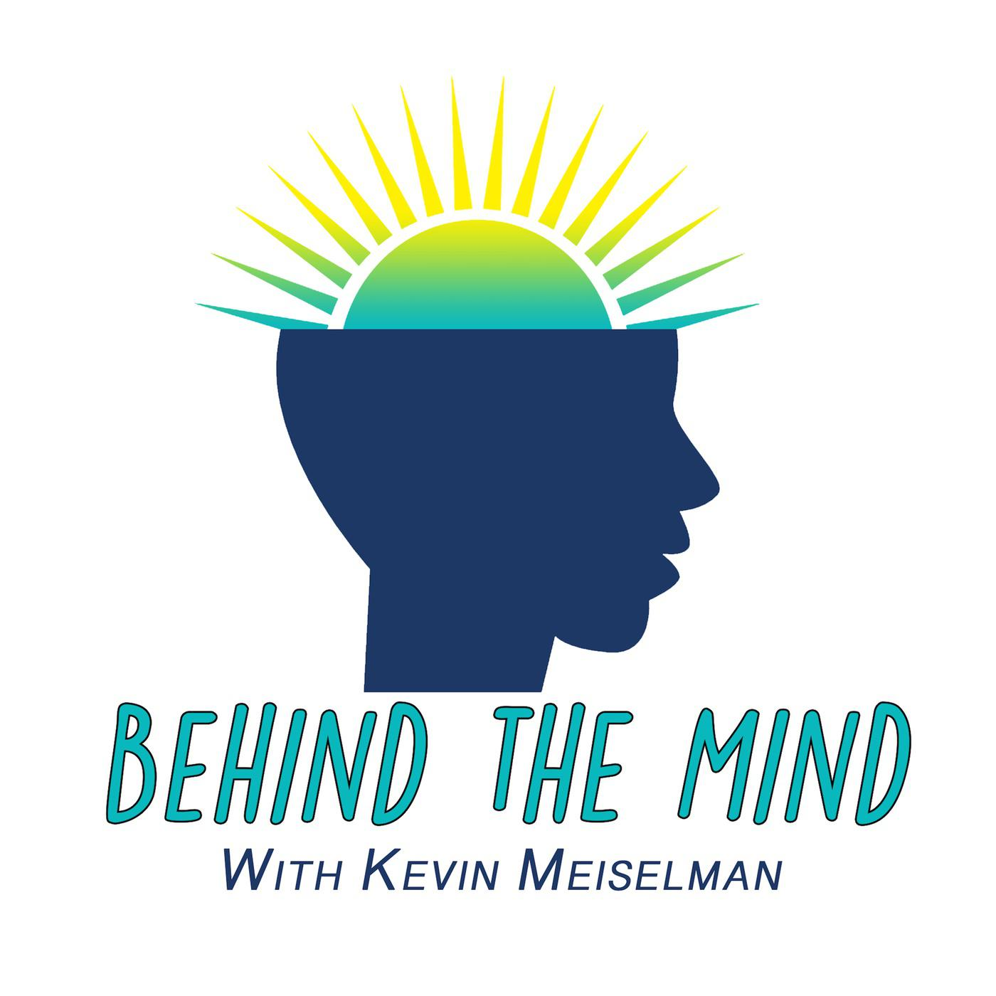 Behind The Mind Podcast Kevin Meiselman Listen Notes