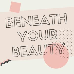 Beneath Your Beauty