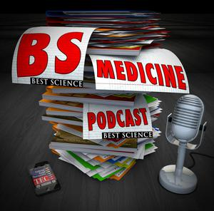 Best Science Medicine Podcast - BS without the BS