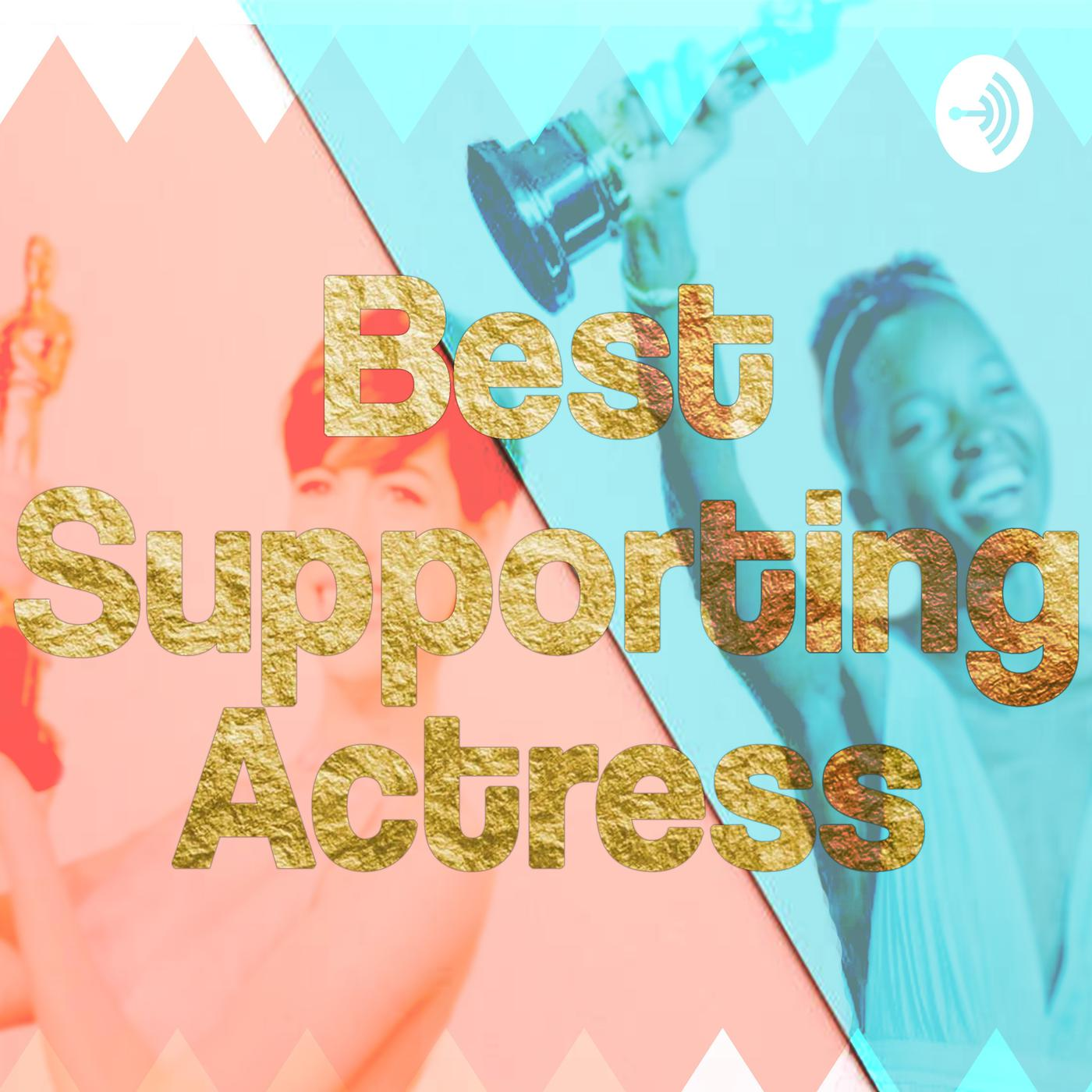 Best Supporting Actress (podcast) - Best Supporting Actress | Listen