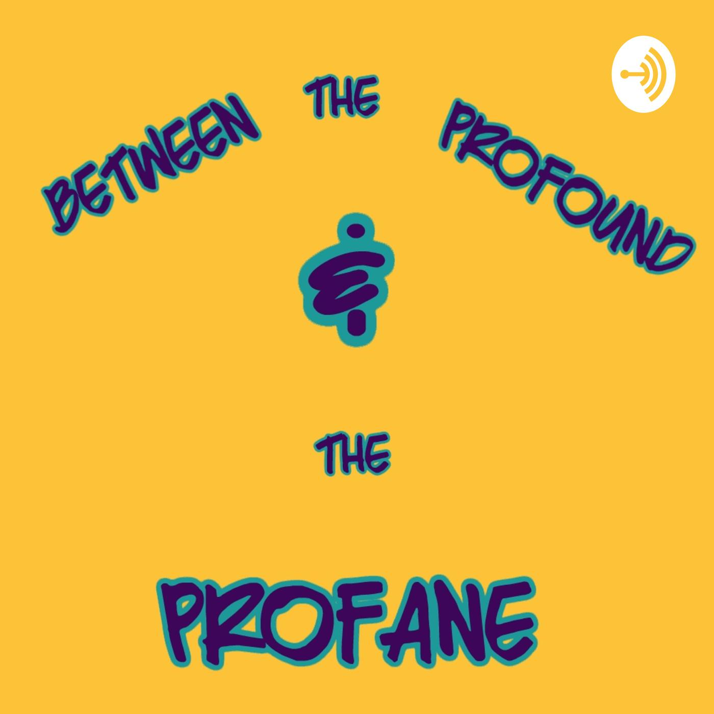 Between the Profound & the Profane (podcast) - The Bonus Hours