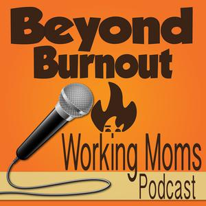 Best Alternative Health Podcasts (2019): Beyond Burnout - Life Management for Working Moms