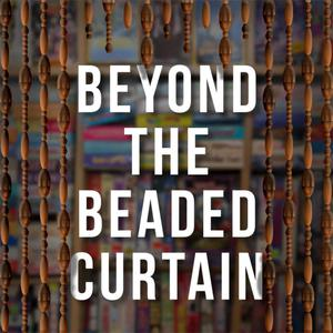 Beyond the Beaded Curtain