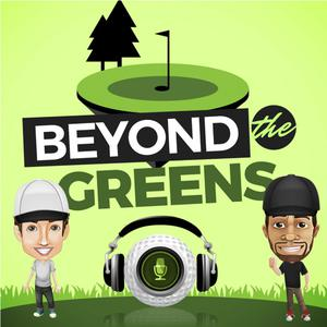 Beyond The Greens Golf Podcast