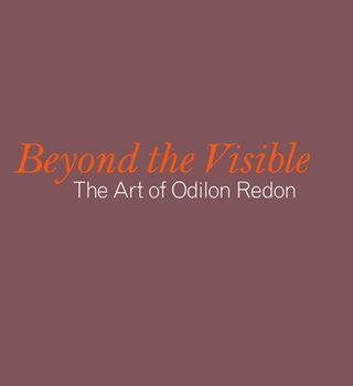Beyond the Visible The Art of Odilon Redon