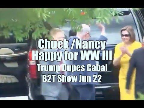 Chuck/Nancy Happy with WW III - Trump Dupes the Cabal! B2T Show Jun