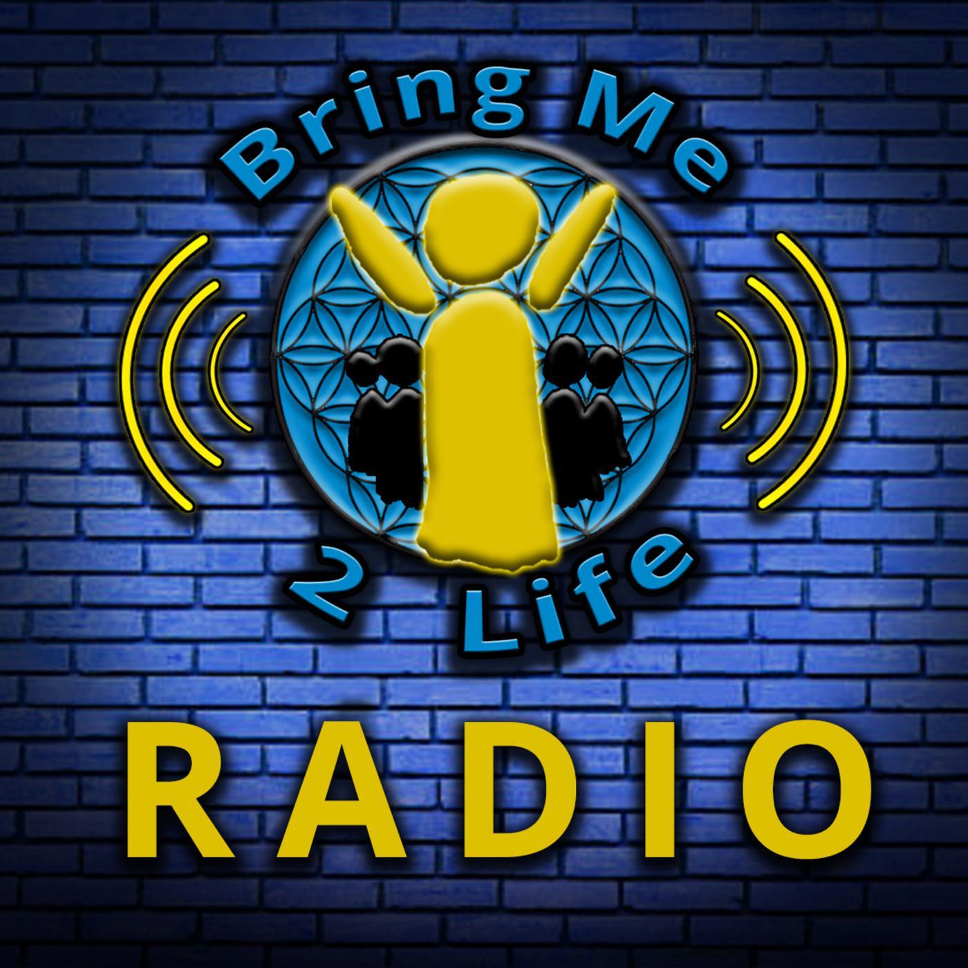 Bring Me 2 Life Radio (podcast) - Bring Me 2 Life Network
