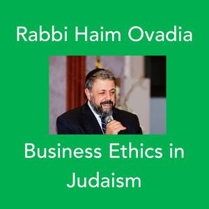 Business Ethics in Judaism-R' HaimOvadia