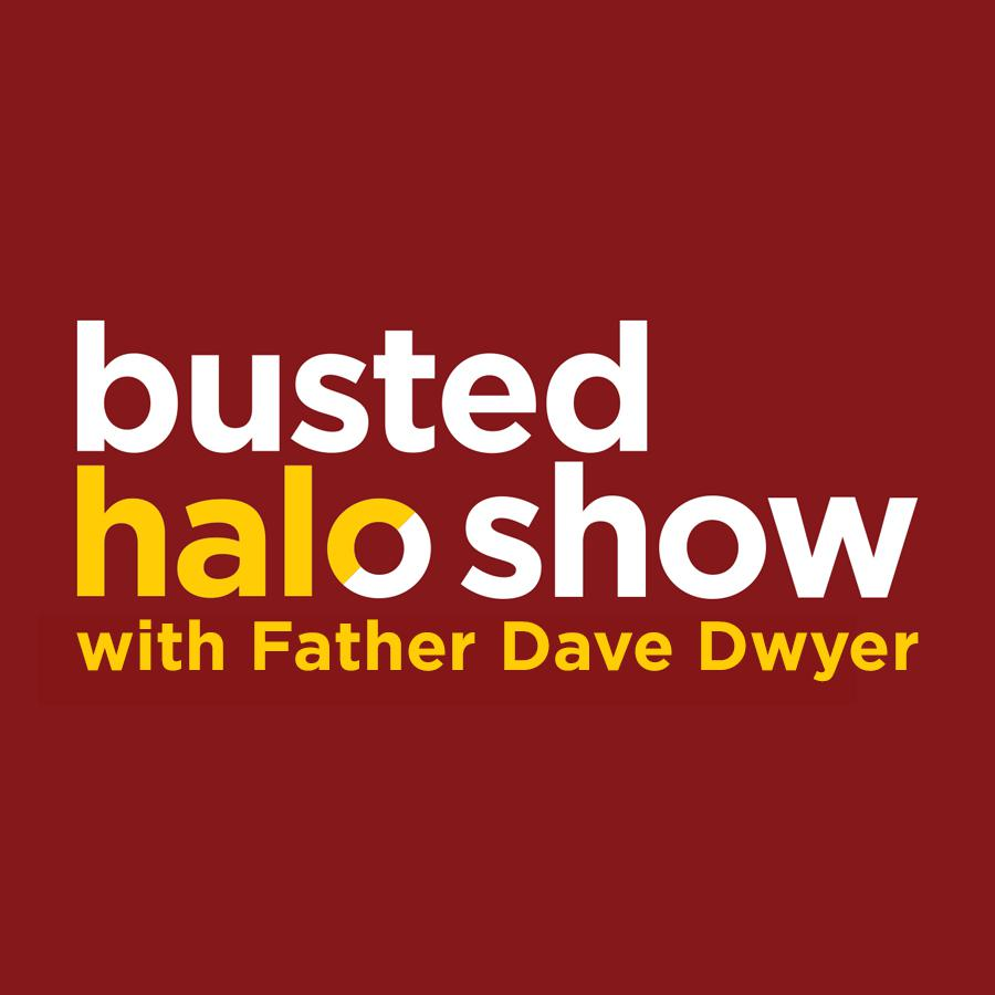 Busted Halo Show w/Fr  Dave Dwyer (podcast) - Fr  Dave Dwyer