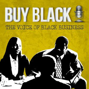 Best Management & Marketing Podcasts (2019): Buy Black Podcast   The Voice of Black Business