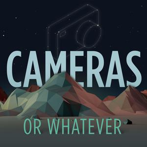Cameras or Whatever - Photography Talk