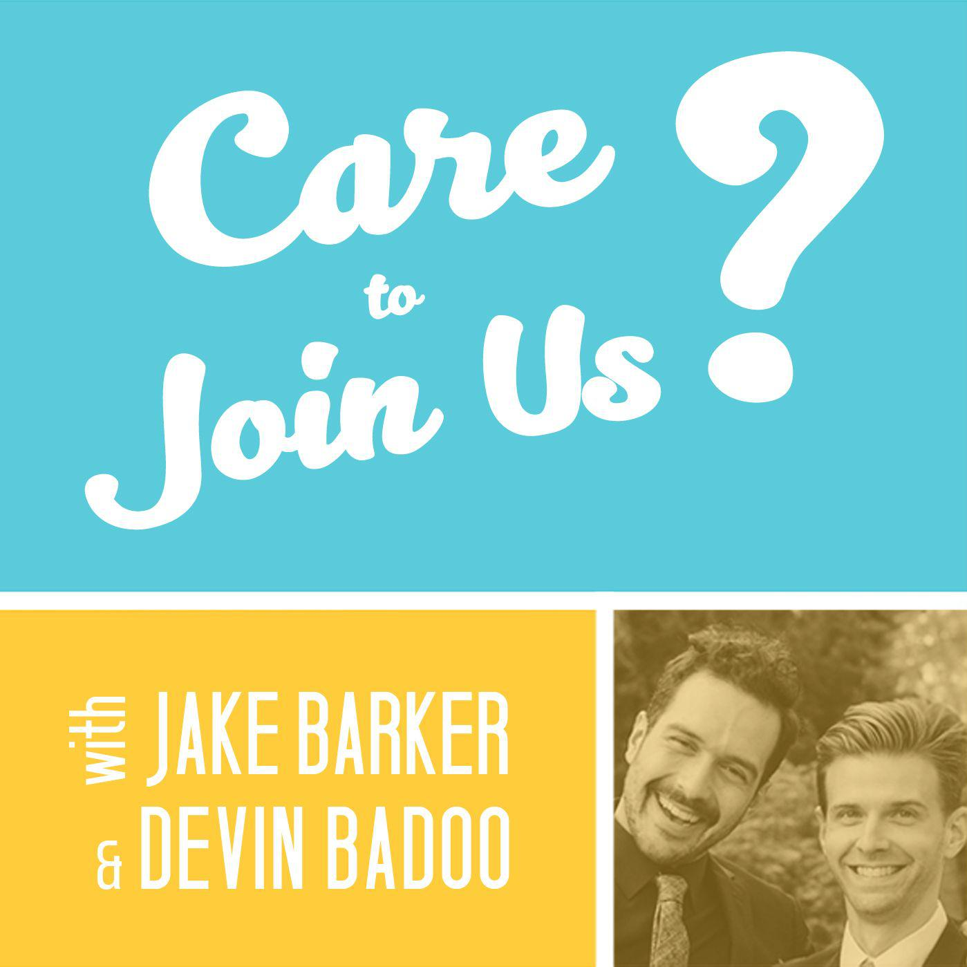 Care to Join Us? (podcast) - Jake Barker & Devin Badoo