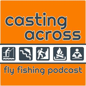 Best Outdoor Podcasts (2019): Casting Across Fly Fishing