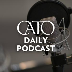 Cato Daily Podcast