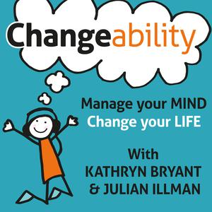 Changeability Podcast: Manage Your Mind - Change Your Life