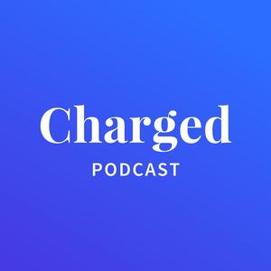 Charged Tech Podcast