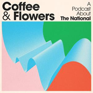 Best Music Podcasts (2019): Coffee & Flowers: A podcast about The National